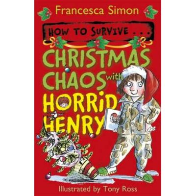 How to Survive... Christmas Chaos with Horrid Henry - Francesca Simon