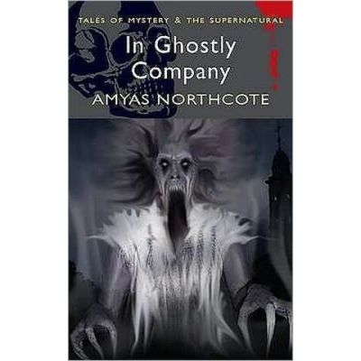 In Ghostly Company: Or the New Pilgrim's Progress - Amyas Northcote
