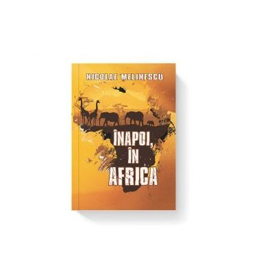 Inapoi in Africa - Nicolae Melinescu