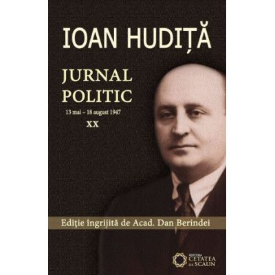 Ioan Hudita. Jurnal politic. 13 mai–18 august 1947, volumul XX - Dan Berindei
