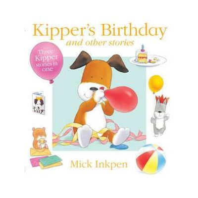 Kipper's Birthday and Other Stories - Mick Inkpen