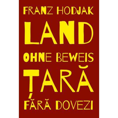 Land. Ohne Beweis. Tara. Fara dovezi - Franz Hodjak