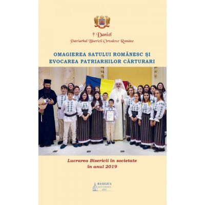 Lucrarea Bisericii in societate in anul 2019. Omagierea satului romanesc si evocarea patriarhilor carturari - Preafericitul Parinte Patriarh Daniel