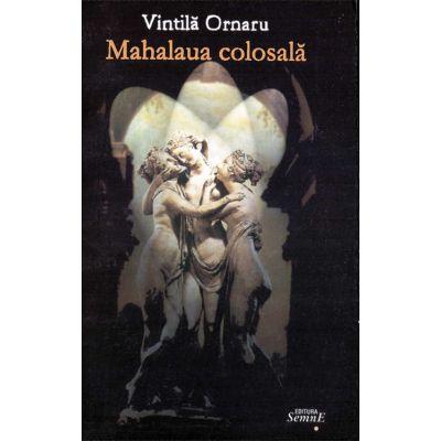 Mahalaua colosala - Vintila Ornaru