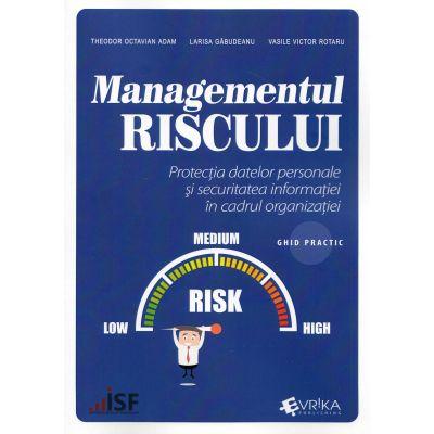 Managementul riscului. Protectia datelor personale si securitatea informatiei in cadrul organizatiei, ghid practic - Theodor Octavian Adam