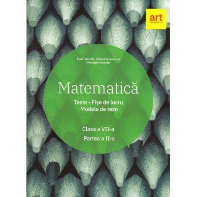 Matematica. Clasa a VII-a. Semestrul al II-lea. Teste. Fise de lucru. Modele de teze - Marius Antonescu, Florin Antohe, Gheorghe Iacovita