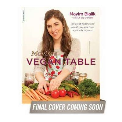 Mayim's Vegan Table: More than 100 Great-Tasting and Healthy Recipes from My Family to Yours - Mayim Bialik, Jay Gordon