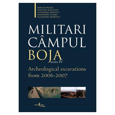 Militari Campul Boja, series IV, Archeological Excavations from 2006-2007 - Al. Badescu, Alexandra Comsa
