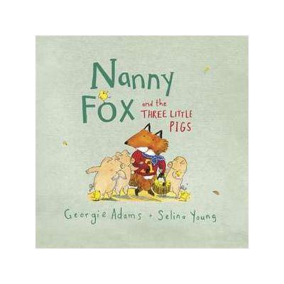 Nanny Fox & the Three Little Pigs - Georgie Adams