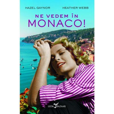 Ne vedem in Monaco! - Hazel Gaynor, Heather Webb