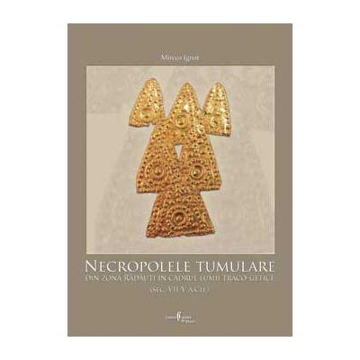 Necropolele tumulare din zona Radauti in cadrul lumii traco-getice (sec. VII-V a. Ch.) - Mircea Ignat