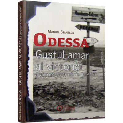 Odessa. Gustul amar al victoriei (august-octombrie 1941) - Manuel Stanescu