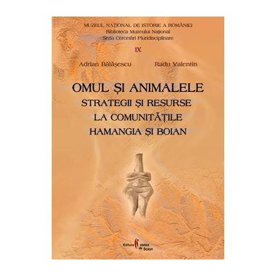 Omul si animalele. Strategii si resurse la comunitatile Hamangia si Boian - Adrian Balasescu, Valentin Radu