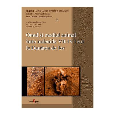 Omul si mediul animal intre mileniile VII-IV i. e. n. la Dunarea de Jos - Adrian Balasescu, Dragos Moise, Valentin Radu