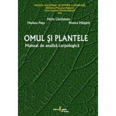 Omul si plantele. Manual de analiza carpologica - Mariana Plesa, Marin Carciumaru, Monica Margarit