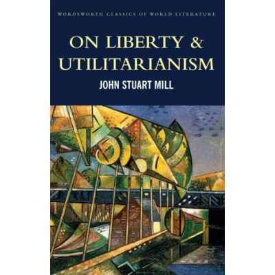 On Liberty & Utilitarianism - John Stuart Mill