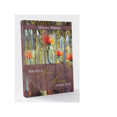 Poemele Anei / Annas Gedichte (editie bilingva: romana-germana) - Mircea Petean