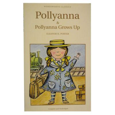 Pollyanna & Pollyanna Grows Up - Eleanor H. Porter