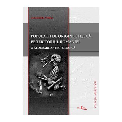 Populatii de origine stepica din perioada de tranzitie si epoca bronzului pe teritoriul Romaniei. O abordare antropologica - Alexandra Comsa