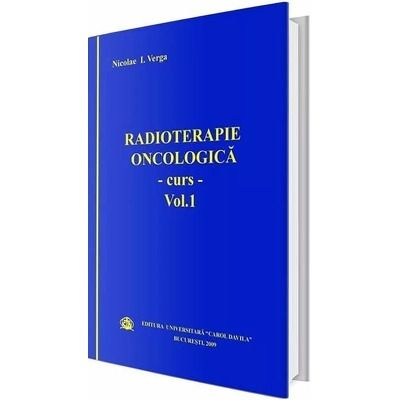 Radioterapie oncologica. Curs, volumul I - Nicolae I. Verga