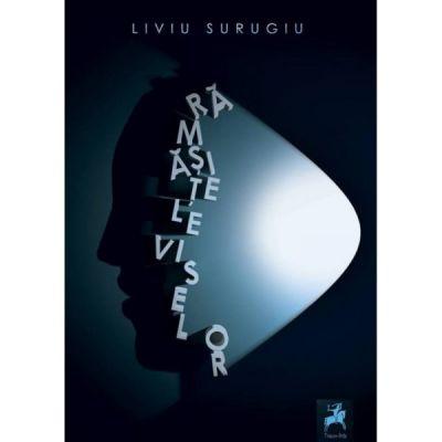 Ramasitele viselor - Liviu Surugiu