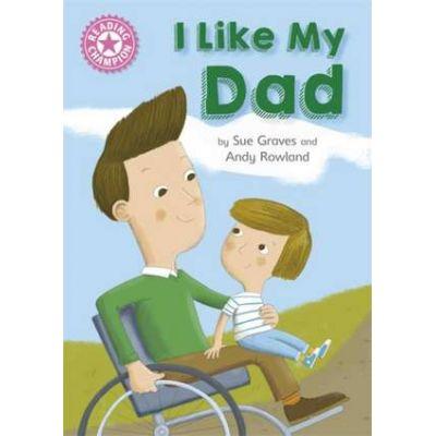 Reading Champion: I Like My Dad - Sue Graves