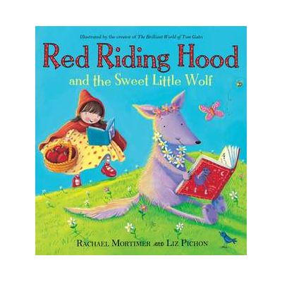 Red Riding Hood and the Sweet Little Wolf - Rachael Mortimer, Liz Pichon