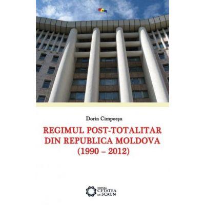 Regimul post-totalitar din Republica Moldova (1990 – 2012) - Dorin Cimpoesu
