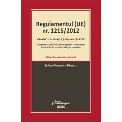 Regulamentul (UE) nr. 1215/2012 adnotat cu explicatii si jurisprudenta CJUE. Editia a 2-a - Serban-Alexandru Stanescu
