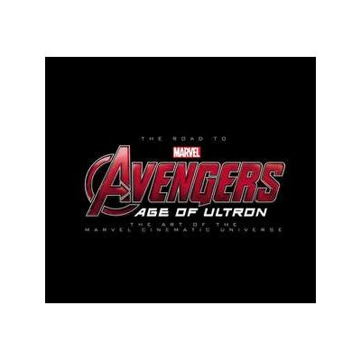 Road To Marvel's Avengers, The: Age Of Ultron: The Art Of The Marvel Cinematic Universe