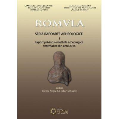 Romvla. Seria rapoarte arheologice, I, raport privind cercetarile arheologice sistematice din anul 2015 - Mircea Negru