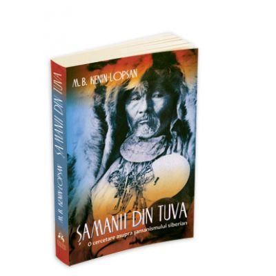 Samanii din Tuva - O cercetare asupra samanismului siberian - M. B. Kenin - Lopsan