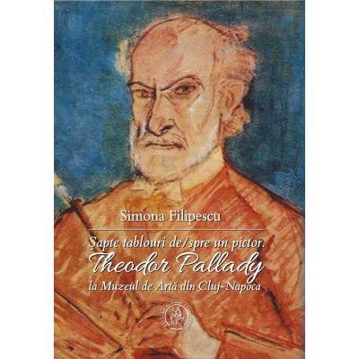 Sapte tablouri de/spre un pictor. Theodor Pallady la Muzeul de Arta din Cluj-Napoca - Simona Filipescu