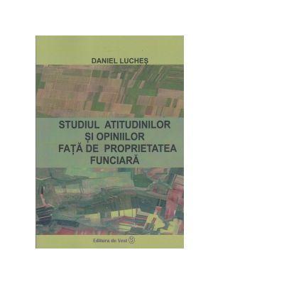 Studiul atitudinilor si opiniilor fata de proprietatea funciara - Daniel Luches