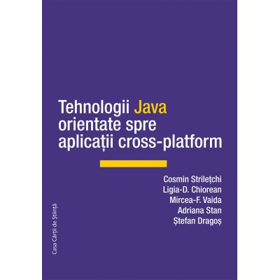 Tehnologii Java orientate spre aplicatii cross-platform - Cosmin Striletchi, Mircea-F. Vaida, Ligia-D. Chiorean, Stefan Dragos, Adriana Stan