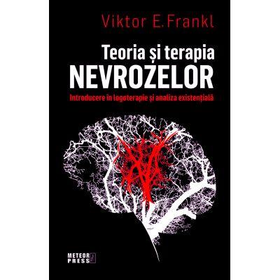 Teoria si terapia nevrozelor - Viktor E. Frankl