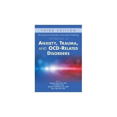 The American Psychiatric Association Publishing Textbook of Anxiety, Trauma, and OCD-Related Disorders - Naomi Simon, M. D., MSc, Eric Hollander, M. D., Barbara O. Rothbaum, Ph. D., A. B. P. P., and Dan J. Stein, M. D., Ph. D.