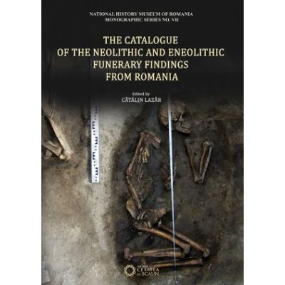 The Catalogue of the Neolithic and Eneolithic Funerary Findings from Romania - Catalin Lazar