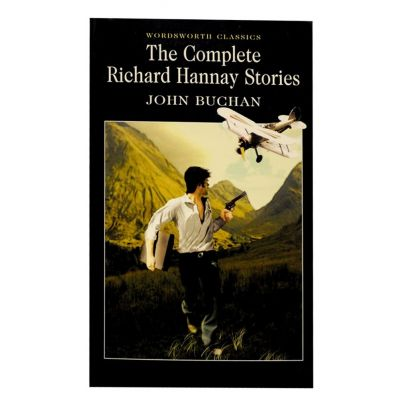 The Complete Richard Hannay Stories - John Buchan