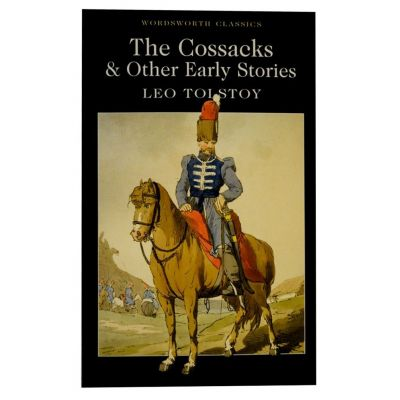 The Cossacks & Other Early Stories - Leo Tolstoy