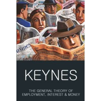 The General Theory of Employment, Interest and Money - John Maynard Keynes