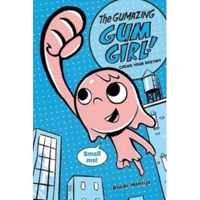 The Gumazing Gum Girl!: Book 1: Chews Your Destiny - Rhode Montijo