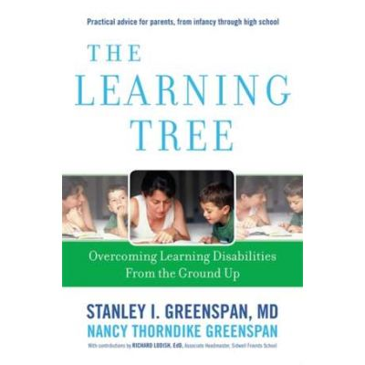 The Learning Tree: Overcoming Learning Disabilities from the Ground Up - Stanley I. Greenspan, Nancy Thorndike Greenspan
