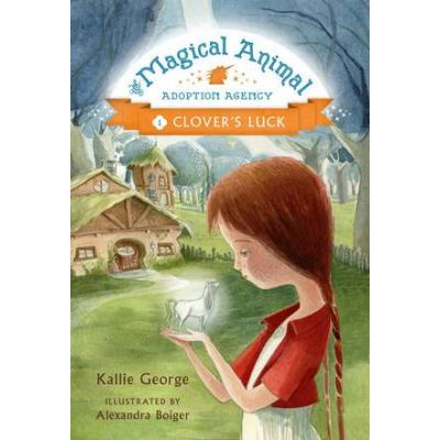 The Magic Animal Adoption Agency: Book 1: Clover's Luck - Kallie George