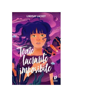 Toate lucrurile imposibile - Lindsay Lackey