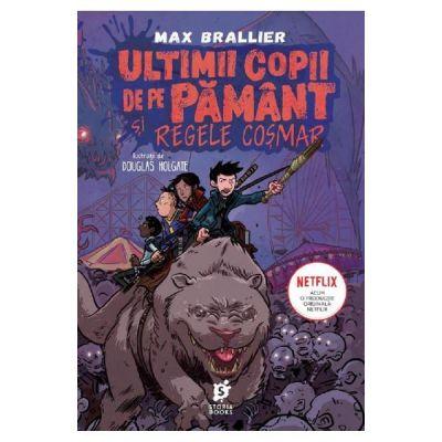 Ultimii copii de pe Pamant si Regele Cosmar - Max Brallier