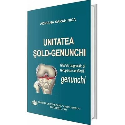 Unitatea Sold-Genunchi. Ghid de diagnostic si recuperare medicala. Genunchi - Adriana Sarah Nica