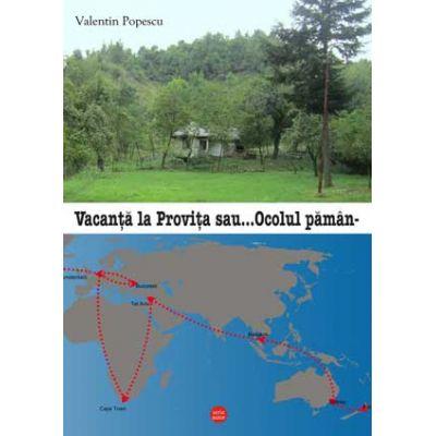 Vacanta la Provita sau ocolul Pamantului in 80/2 zile - Valentin Popescu