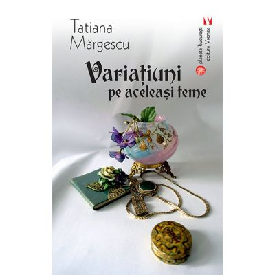 Variatiuni pe aceleasi teme - Tatiana Margescu