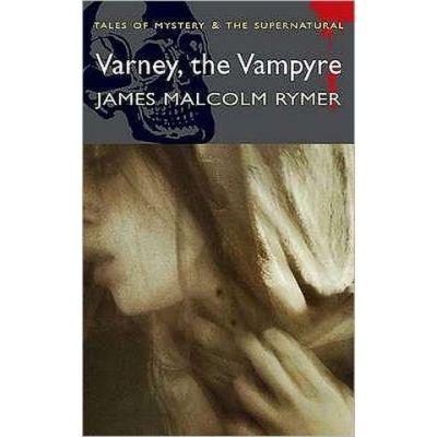 Varney, the Vampyre - James Malcolm Rymer